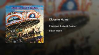Provided to YouTube by BMG Rights Management (UK) Ltd. Close to Home · Emerson, Lake & Palmer Black Moon ℗ 1992 Leadclass Limited, under exclusive ...