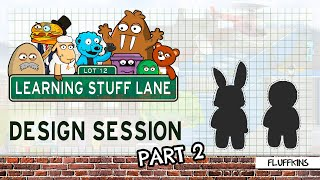 Learning Stuff Lane: Design Session - Fluffkins Part 2