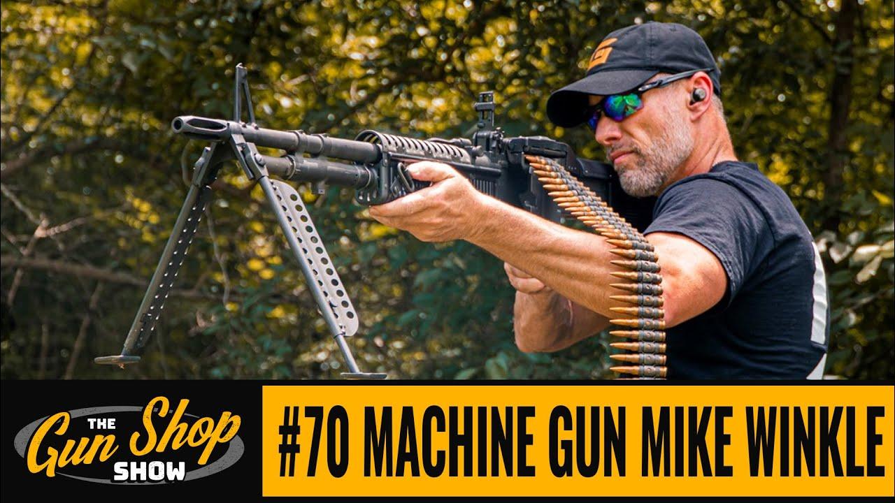 The Gun Shop Show #70 Machine Gun Mike Winkle