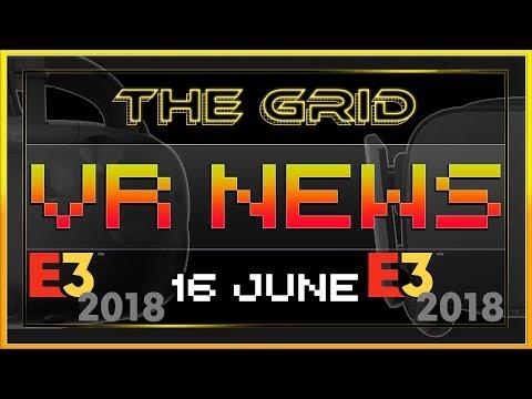 THE GRID VR | Complete E3 2018 (+ non E3) Virtual Reality News!! Rift, Vive, WMR, AR, Mobile, PSVR thumbnail
