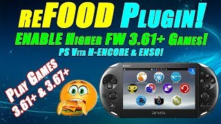 ReFOOD Plugin! ENABLE Higher FW 3.61+ Games! PS Vita H-ENCORE & ENSO!