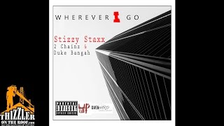 Stizzy Staxx ft. 2 Chainz & Duke Bangah - Wherever I Go [Thizzler.com Exclusive]