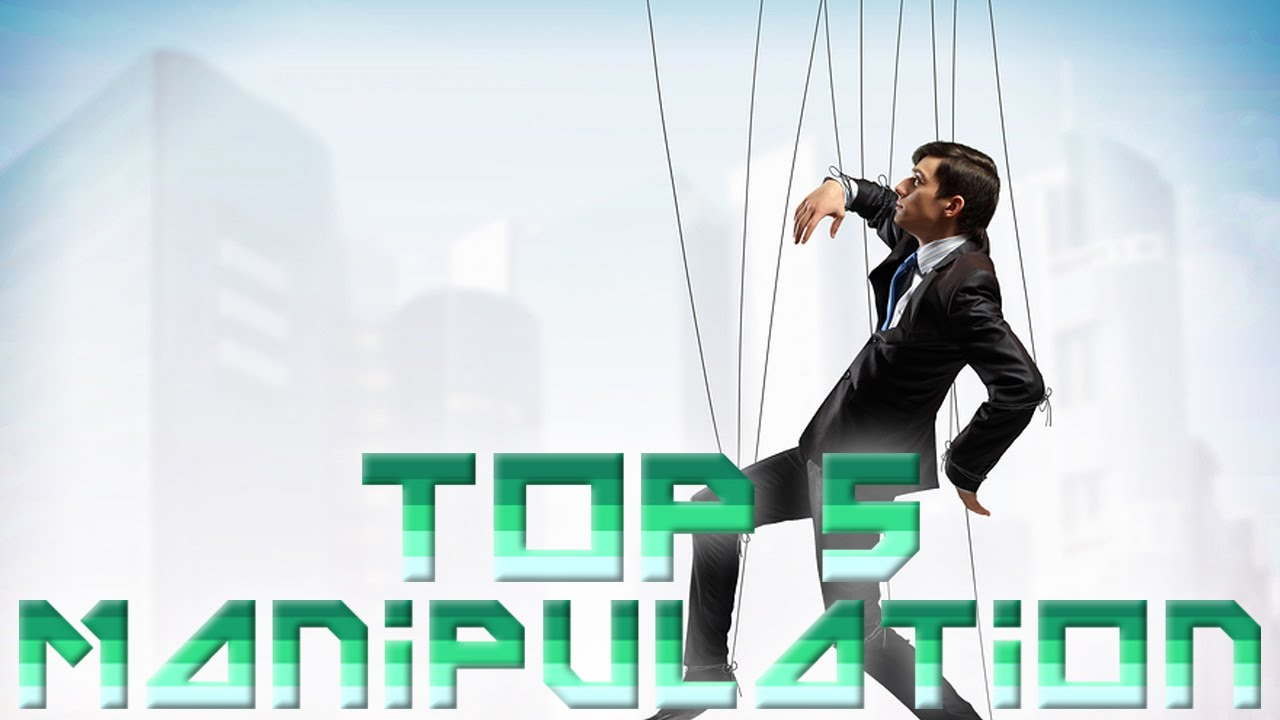 top 5 ways to manipulate people top 5 ways to manipulate people
