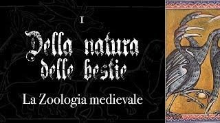 DELLA NATURA DELLE BESTIE #1 - La zoologia medievale