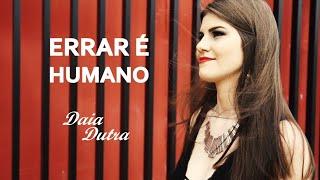 Daia Dutra - Errar é Humano (Clipe Oficial)