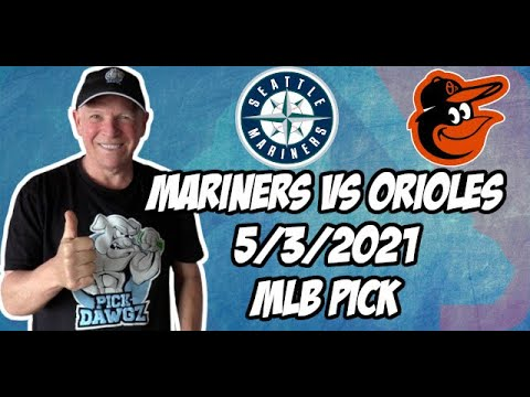 MLB Picks and Predictions: Seattle Mariners vs Baltimore Orioles 5/3/21 MLB Betting Pick