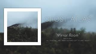 Ghost Atlas - Mirror Room