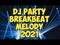 DJ MELODY BREAKBEAT 2021 ( FULL KENCENG BIKIN OLENG )