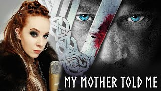 My Mother Told Me Cover Song - Vikings - EXTENDED VERSION - Acapella Style