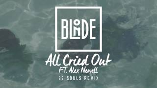 Blonde - All Cried Out (feat. Alex Newell) [99 Souls Remix]