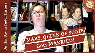 April 24 - Mary, Queen of Scots gets married
