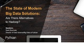 The State of Modern Big Data Solutions: Are There Alternatives to Hadoop? | Webinars at Pythian