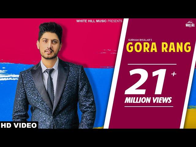 Gora Rang Gurnam Bhullar | Full Song | Latest Punjabi Song 2018  White Hill Music | New Punjabi Song