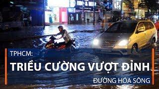 TPHCM: Triều cường vượt đỉnh, đường hóa sông | VTC1