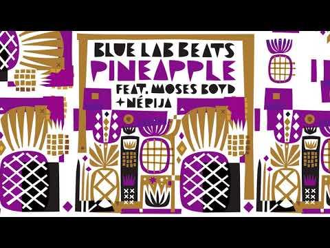 Blue Lab Beats (Feat. Moses Boyd & NÉRIJA) - Pineapple (Audio)