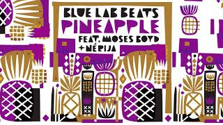 Blue Lab Beats (Feat. Moses Boyd & NÉRIJA) - Pineapple (Audio)