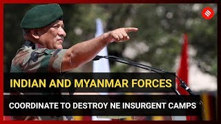 Indian and Myanmar forces coordinate to destroy NE insurgent camps across border