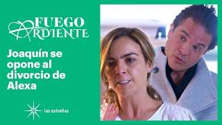 Fuego ardiente: Joaquín no piensa darle el divorcio a Alexa | C-22 | Las Estrellas