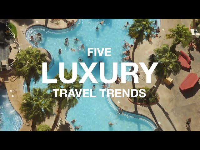 Five Luxury Travel Trends for 2018
