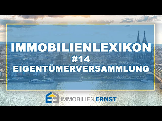 Immobilienlexikon #14 Eigentümerversammlung Immobilienmakler Köln - Immobilien Ernst