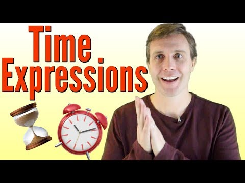 Useful Time Expressions to Help Improve Your Fluency