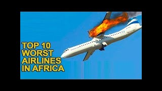 Top 10 Airlines - Top 10 Worst Airlines in Africa 2017