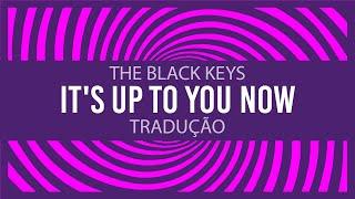 The Black Keys - It's Up To You Now (tradução)