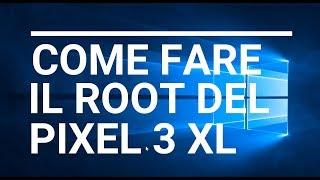 Guida Per Fare Il Root Del Google Pixel 3 XL (Android 9)