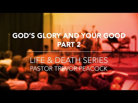 God's Glory and Your Good - Part 2