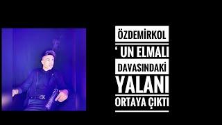 ÖZDEMİRKOL ELMALI DAVASI ( İFŞASI YALANI ORTAYA ÇIKTI ! )