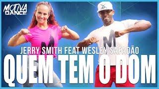 Baixar Quem Tem o Dom - Jerry Smith ft. Wesley Safadão   Motiva Dance (Coreografia)