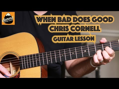 When Bad Does Good--Chris Cornell--Guitar Lesson