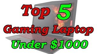 5 Best Gaming Laptop Under $1000 For 2018
