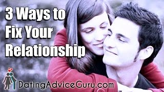 3 Ways to Fix Your Relationship