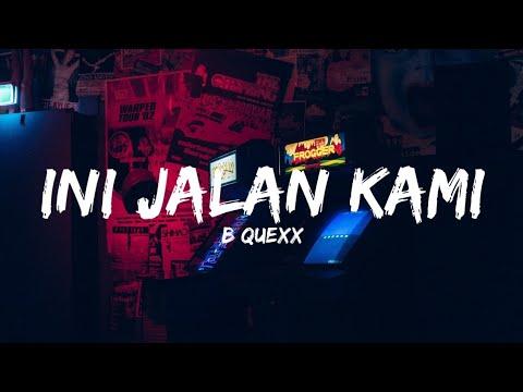 B-QUEXX - Ini Jalan Kami (Lyrics)