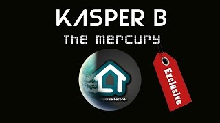 Kasper B -  The Mercury (Original Mix)