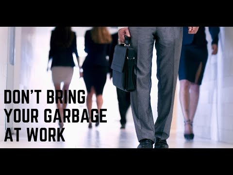 Don't bring your garbage to work