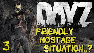 DayZ Standalone - Friendly Hostage Situation..? (Part 3)