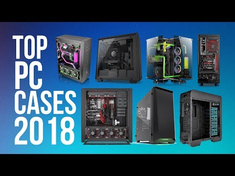 Top PC Cases of (2018) - Best 15 PC Case You Can Buy in 2018!