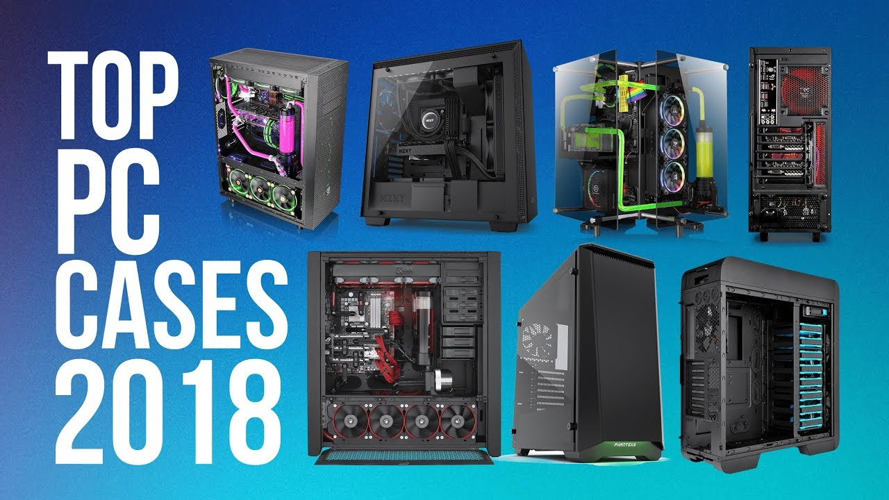 Top Pc Cases Of 2018 Best 15 Pc Case You Can Buy In