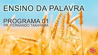 Ensino da Palavra, Programa 01 Pastor Fernando Takayama ADNIPO.