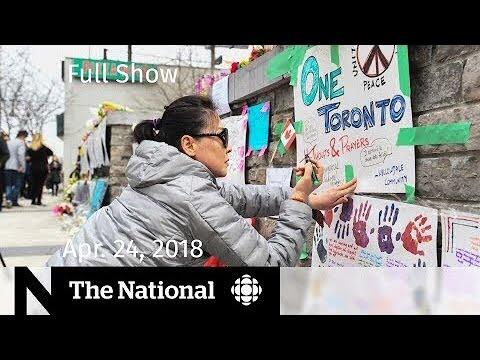 The National for Tuesday April 24, 2018 — Toronto Van Attack, Humboldt, Trump & Macron