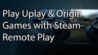 Play Uplay And Origin Games Via Steam Remote Play