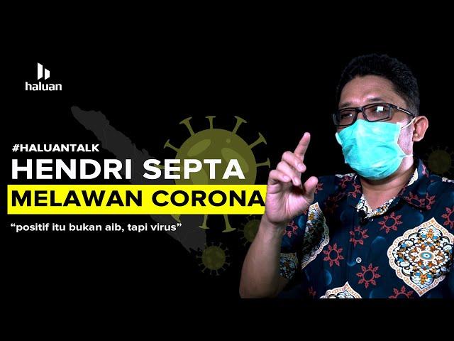 Perjuangan Hendri Septa Melawan Corona - Haluan Talk