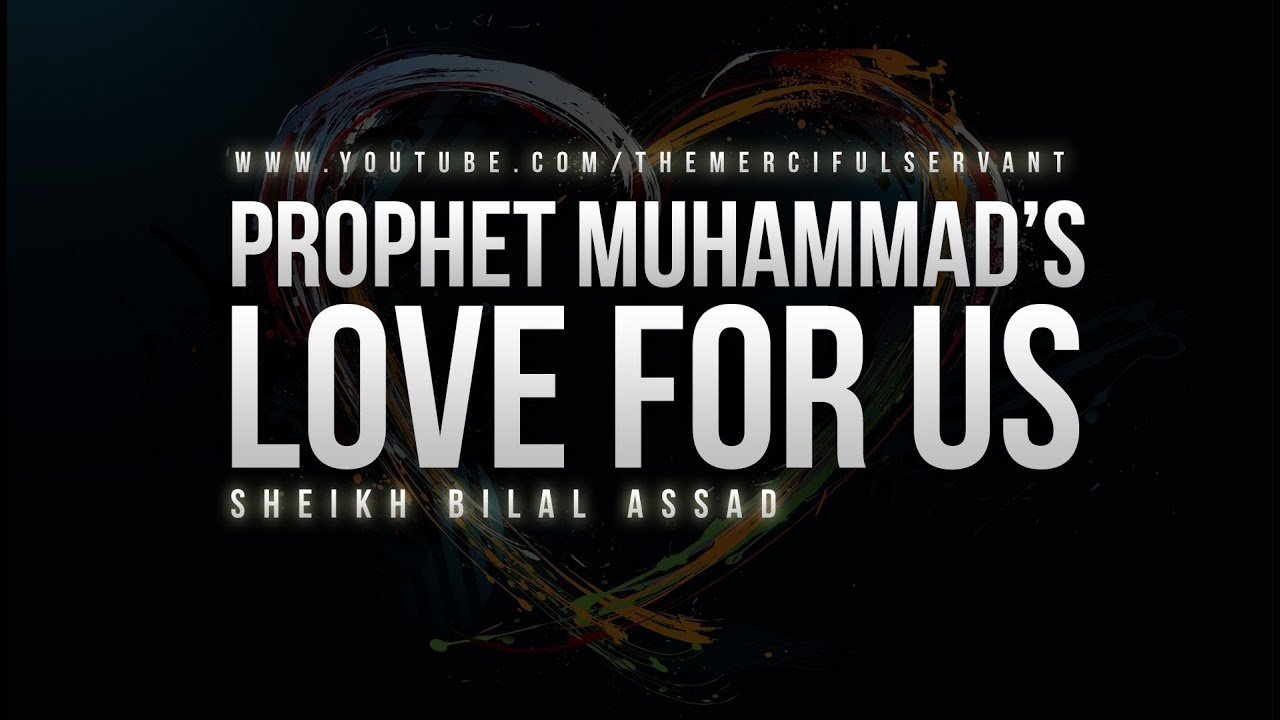 Prophet Muhammad's (S) Love For Us  - Sheikh Bilal Assad