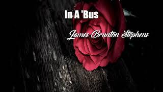 In A 'Bus (James Brunton Stephens Poem)