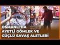 Osmanlı'da Ayetli ( Tılsımlı ) Gömlek ve Güçlü Savaş Aletleri  Tarihte Yürüyen Adam  19 Ocak 2019