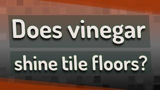 Does vinegar shine tile floors?