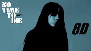 Billie Eilish - N๐ Time To Die [8D]