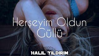 Güllü - Herşeyim Oldun ( Halil Yıldırım Remix )